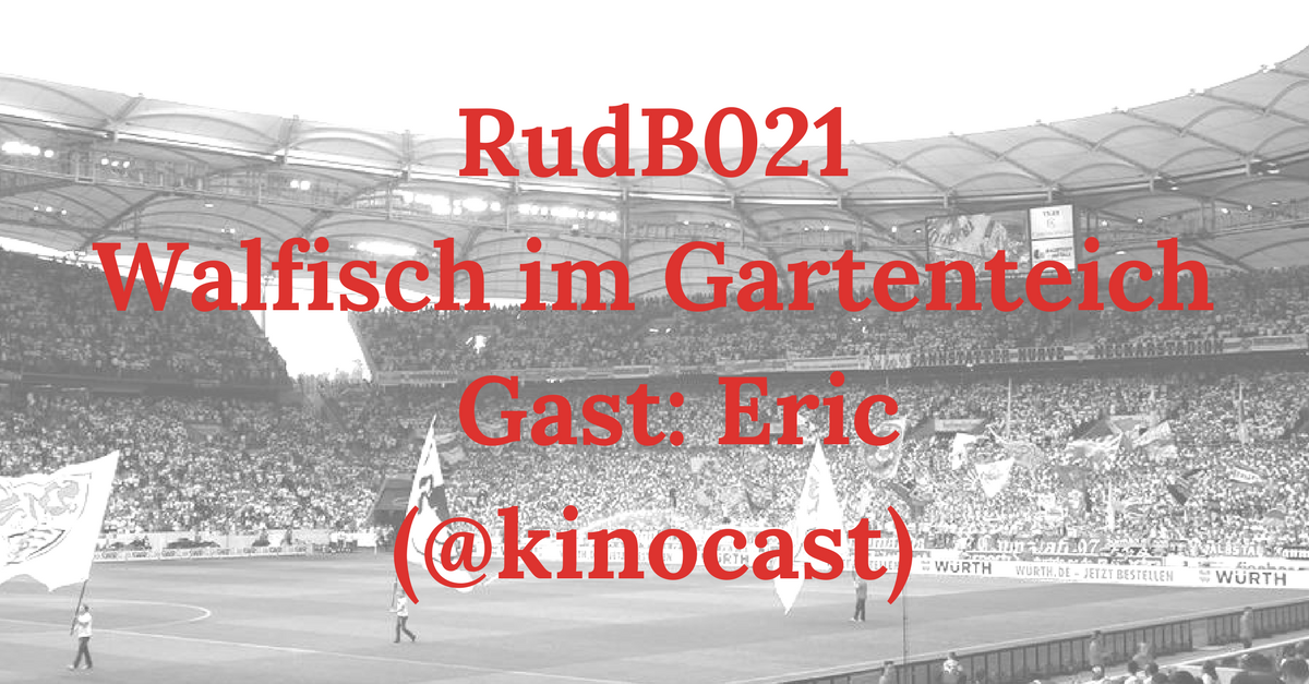 RudB021 – Walfisch im Gartenteich – Gast: Eric (@kinocast)