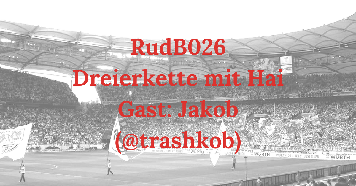 RudB026 – Dreierkette mit Hai – Gast: Jakob (@Trashkob)