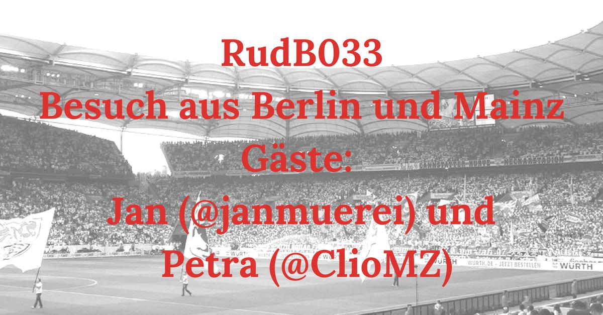 RudB033 – Besuch aus Berlin und Mainz – Gäste: Jan (@janmuerei) und Petra (@ClioMZ)