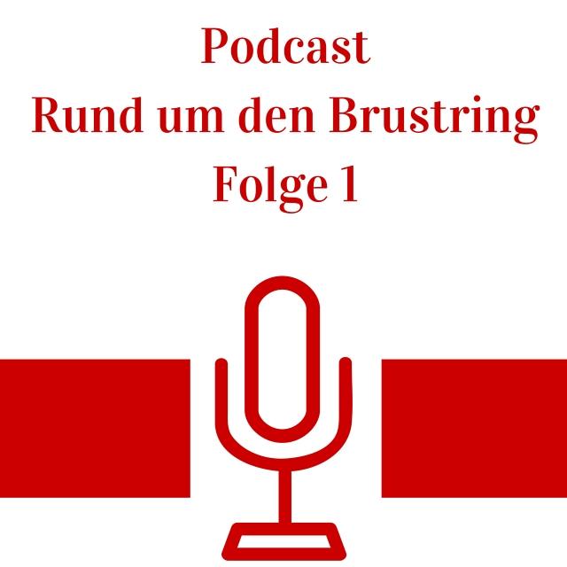 Podcast Rund um den Brustring – Folge 1