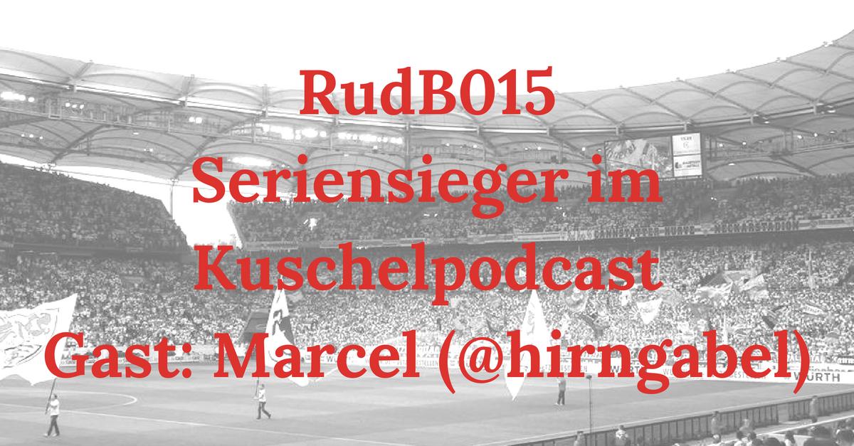 RudB015 – Seriensieger im Kuschelpodcast – Gast: Marcel (@hirngabel)