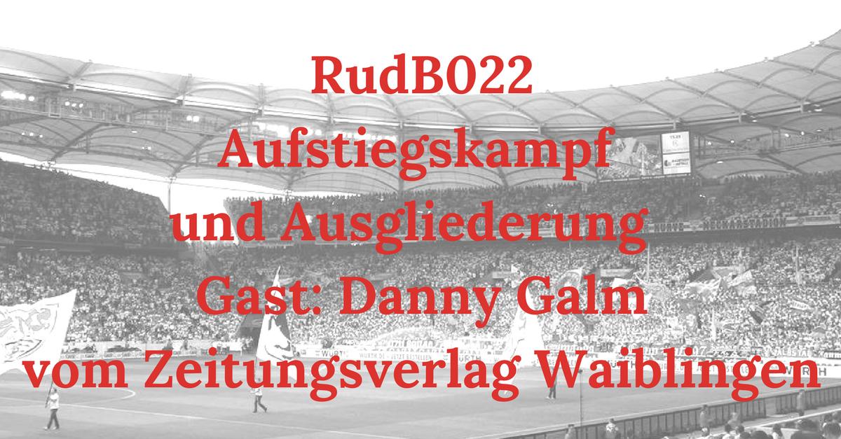RudB022 – Aufstiegskampf und Ausgliederung – Gast: Danny Galm vom Zeitungsverlag Waiblingen