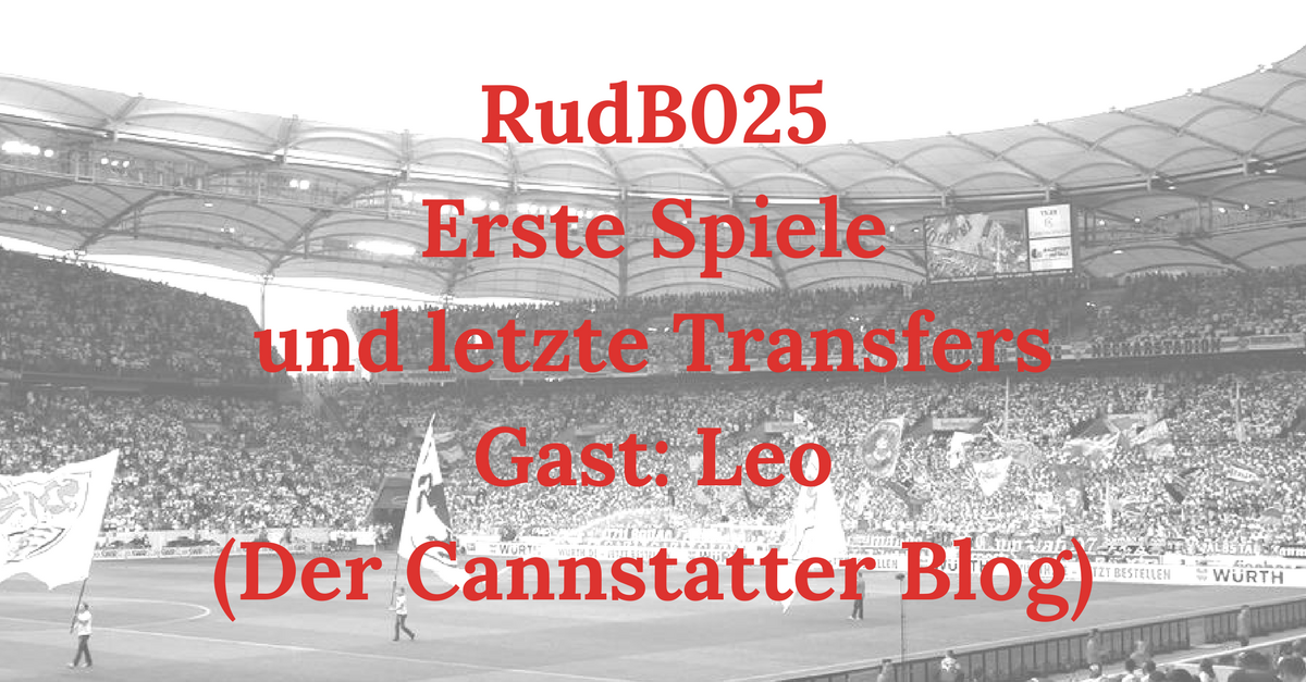 RudB025 – Erste Spiele und letzte Transfers – Gast: Leo (Der Cannstatter Blog)