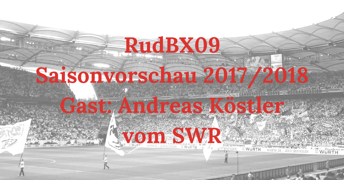 RudBX09 – Extra: Saisonvorschau 2017/2018 – Gast: Andreas Köstler vom SWR