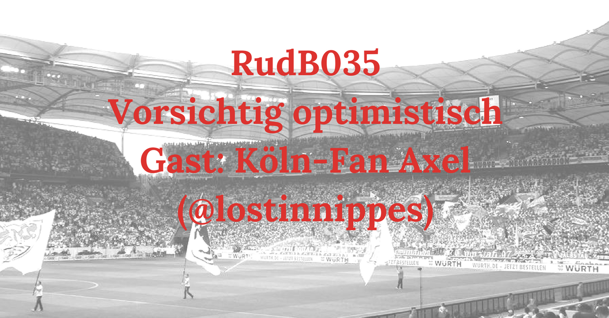 RudB035 – Vorsichtig optimistisch – Gast: Köln-Fan Axel (@lostinnippes)