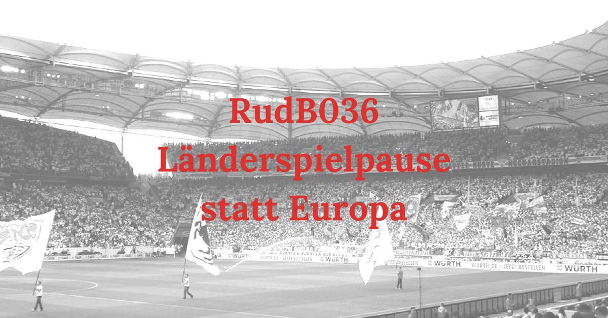 RudB036 – Länderspielpause statt Europa