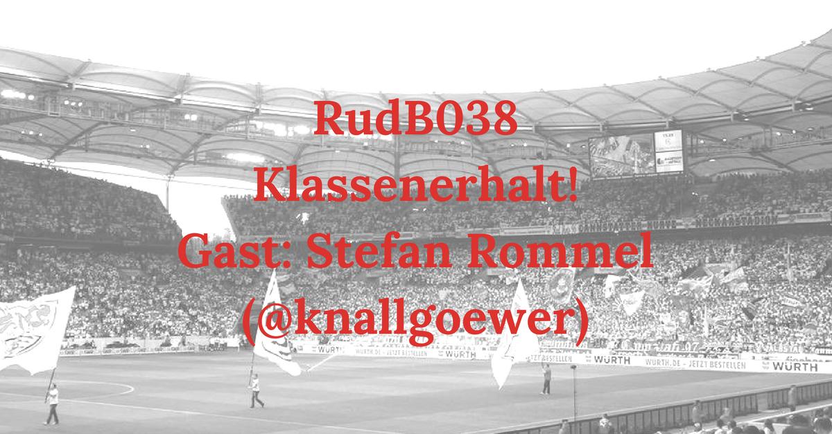 RudB038 – Klassenerhalt! – Gast: Stefan Rommel (@knallgoewer)