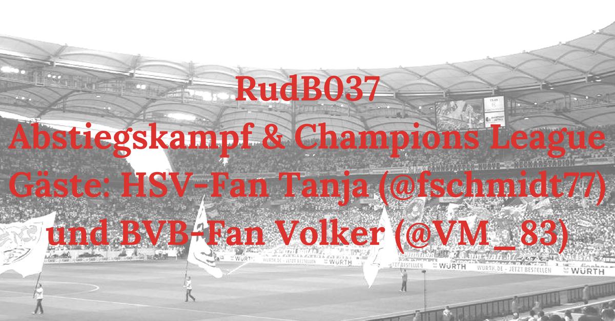 RudB037 – Abstiegskampf & Champions League – Gäste: HSV-Fan Tanja (@fschmidt77) und BVB-Fan Volker (@VM_83)