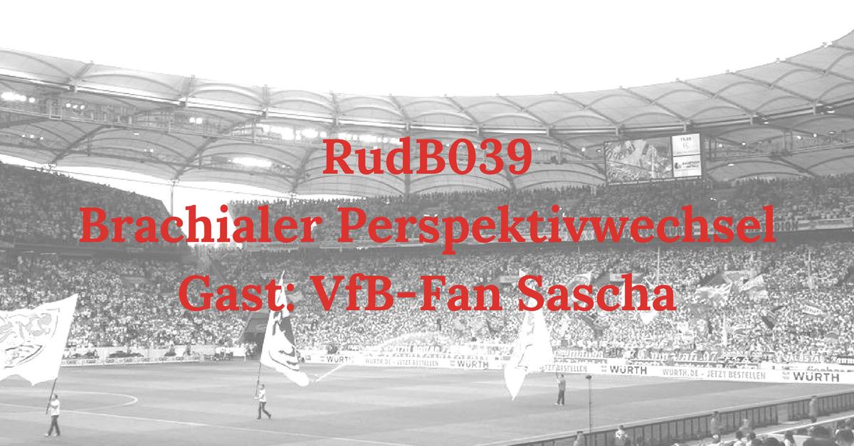 RudB039 – Brachialer Perspektivwechsel – Gast: VfB-Fan Sascha