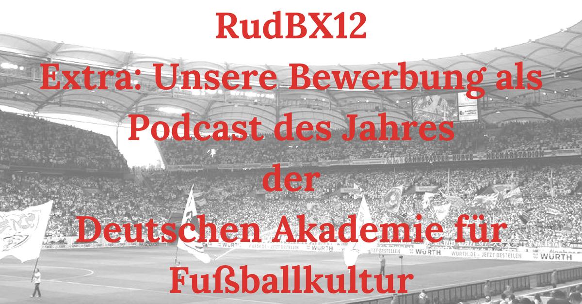 RudBX12 – Extra: Unsere Bewerbung als Podcast des Jahres der Deutschen Akademie für Fußballkultur