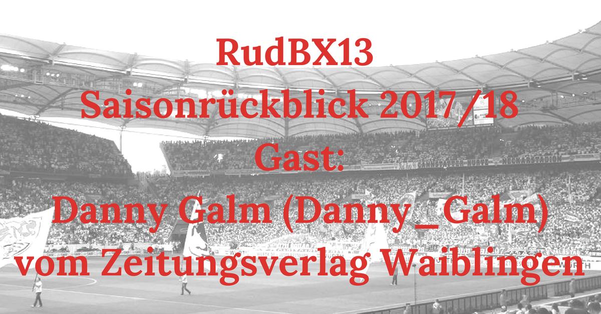 RudBX13 – Saisonrückblick 2017/2018 – Gast: Danny Galm (@Danny_Galm) vom Zeitungsverlag Waiblingen