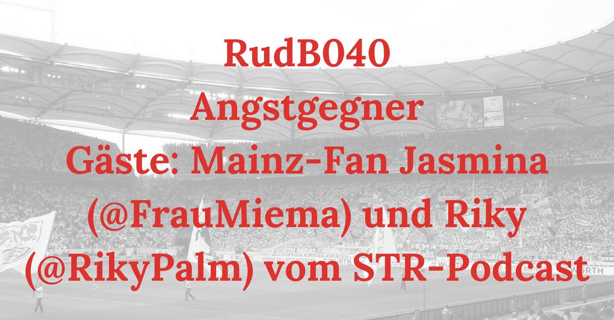 RudB040 – Angstgegner – Gäste: Riky (@RikyPalm) und Mainz-Fan Jasmina (@FrauMiema)