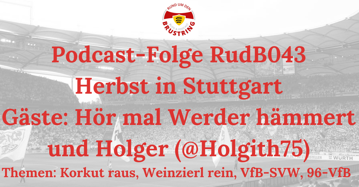 RudB043 – Herbst in Stuttgart – Gäste: Hör mal Werder hämmert und Holger (@Holgith75)